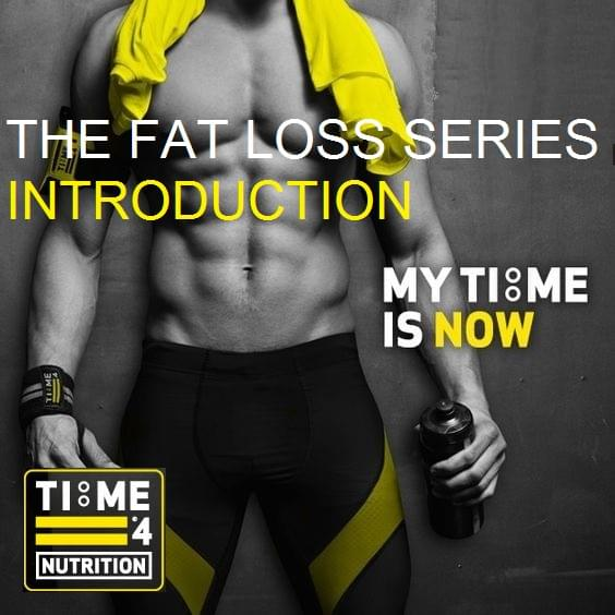 Time 4 Fat Loss series – Introduction