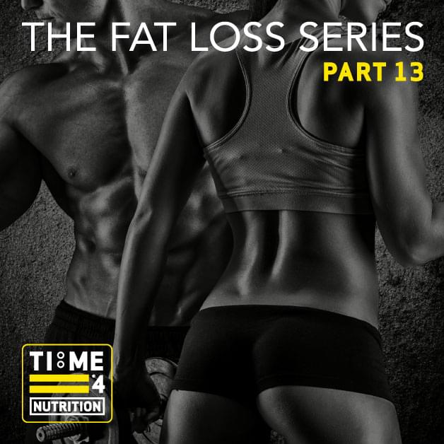 TIME 4 FAT LOSS SERIES – PART 13 – What is the most effective diet for fat loss?